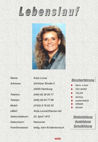 Name:Anja Lucas Adresse:Görlitzer Straße 5 22045 Hamburg Telefon:(040) 65 39 05 77