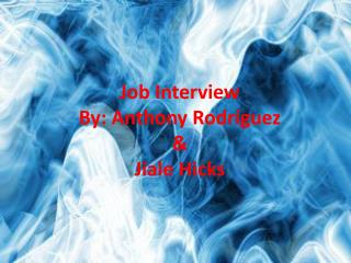 Job Interview By: Anthony Rodríguez  & Jiale Hicks