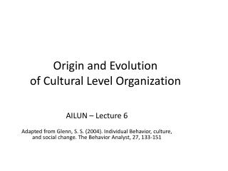 Origin and Evolution  of Cultural Level Organization