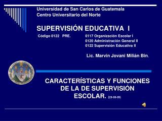 CARACTERÍSTICAS Y FUNCIONES DE LA DE SUPERVISIÓN ESCOLAR.  ( 29-08-09)