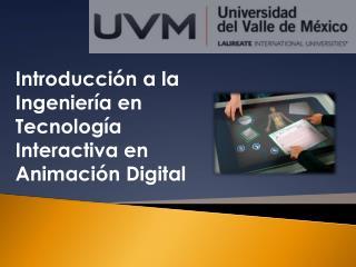 Introducción a la Ingeniería en Tecnología Interactiva en Animación Digital