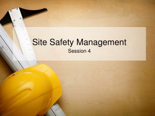 Site Safety Management  Session 4