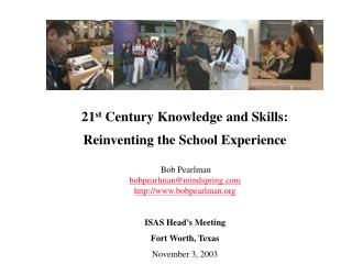21 st  Century Knowledge and Skills: Reinventing the School Experience