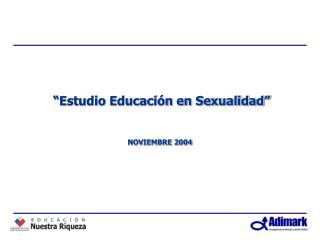 �Estudio Educaci�n en Sexualidad�