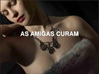 AS AMIGAS CURAM