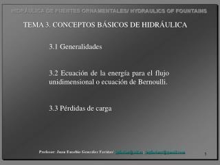 3.1 Generalidades 3.2 Ecuación de la energía para el flujo unidimensional o ecuación de Bernoulli.