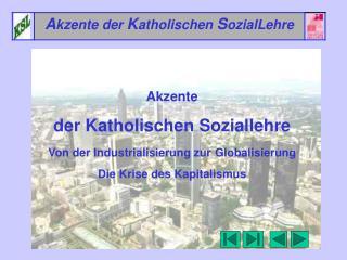 Akzente  der Katholischen Soziallehre Von der Industrialisierung zur Globalisierung Die Krise des Kapitalismus