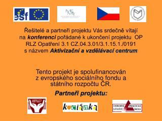 Tento projekt je spolufinancován zevropského sociálního fondu a státního rozpočtu ČR.