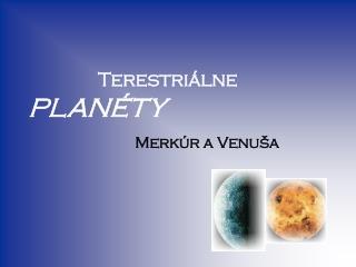 Terestriálne  PLANÉTY
