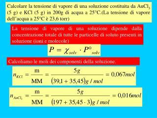 Calcoliamo le moli dei componenti della soluzione.
