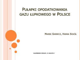 Pułapki opodatkowania        gazu łupkowego w Polsce Marek Garbicz, Hanna Sokół