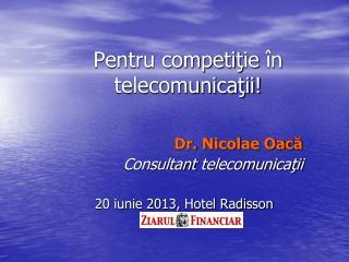 Pentru competi ţ ie  în telecomunicaţii!