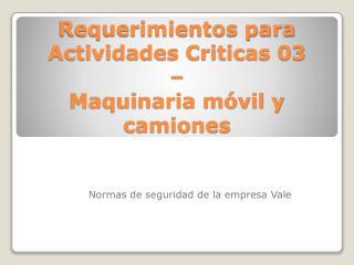 Requerimientos para Actividades Criticas 03  – Maquinaria móvil y camiones