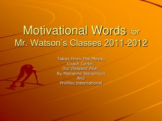 Motivational Words  for Mr.  Watson's Classes 2011-2012