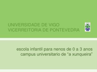 UNIVERSIDADE DE VIGO VICERREITORIA DE PONTEVEDRA