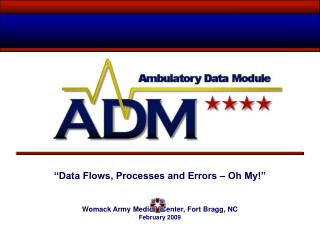 Data Flows, Processes and Errors   Oh My     Womack Army Medical Center, Fort Bragg, NC February 2009