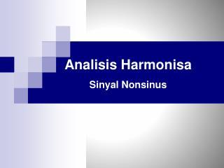 Analisis Harmonisa Sinyal Nonsinus