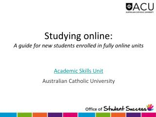 Studying online: A guide for new students enrolled in fully online units