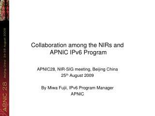Collaboration among the NIRs and   APNIC IPv6 Program
