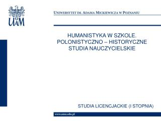 HUMANISTYKA W SZKOLE. POLONISTYCZNO – HISTORYCZNE STUDIA NAUCZYCIELSKIE