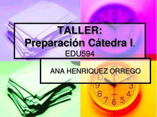 TALLER:  Preparación Cátedra I .  EDU594