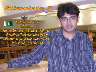Muhammad Asif Librarian  Punjab University Lahore- Pakistan E-mail: asifchema@yahoo