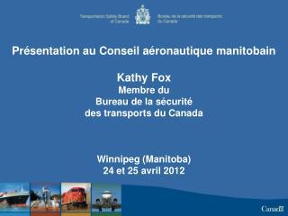 Présentation au Conseil aéronautique manitobain Kathy Fox Membre du  Bureau de  la sécurité