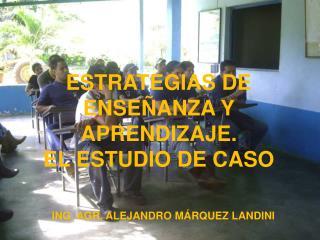 ESTRATEGIAS DE ENSEÑANZA Y APRENDIZAJE. EL ESTUDIO DE CASO