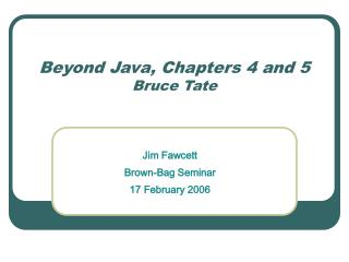Beyond Java, Chapters 4 and 5 Bruce Tate