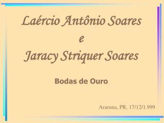 Laércio Antônio Soares e Jaracy Striquer Soares