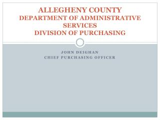 ALLEGHENY COUNTY  DEPARTMENT OF ADMINISTRATIVE SERVICES  DIVISION OF PURCHASING