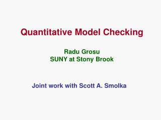 Quantitative Model Checking Radu Grosu SUNY at Stony Brook