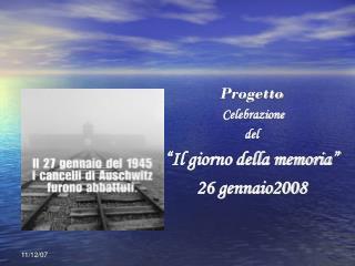 """Progetto Celebrazione  del """"Il giorno della memoria"""" 26 gennaio2008"""