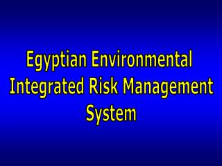 Egyptian Environmental  Integrated Risk Management System