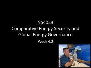 NS4053 Comparative Energy Security and Global Energy Governance