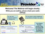 Welcome The Webinar will begin shortly. While you are waiting, please check your audio settings.