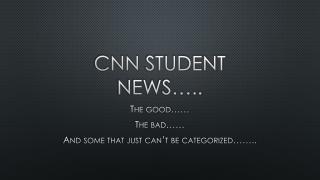 CNN  STUDent  news…..