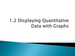 1.2 Displaying Quantitative Data with Graphs