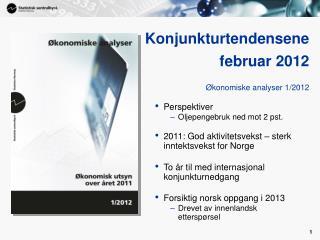 Konjunkturtendensene februar 2012  Økonomiske analyser 1/2012