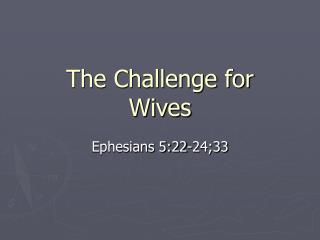 The Challenge for  Wives