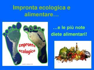 Impronta ecologica e alimentare…
