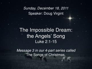 Sunday, December 18, 2011 Speaker: Doug Virgint
