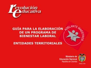 GUÍA PARA LA ELABORACIÓN DE UN PROGRAMA DE BIENESTAR LABORAL ENTIDADES TERRITORIALES
