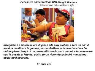 Eccessiva alimentazione USA  Weight Wochers Introduzione delle sostanze  light