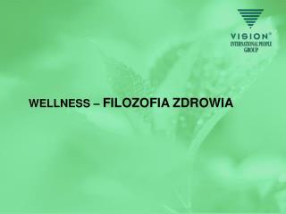 WELLNESS  –  FILOZOFIA ZDROWIA