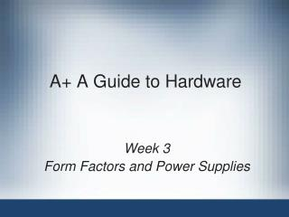 A+ A Guide to Hardware