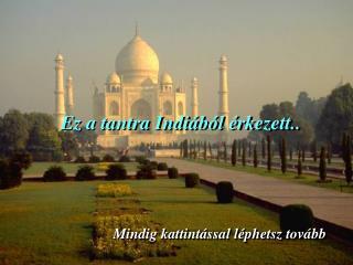 Ez a tantra Indiából érkezett. .