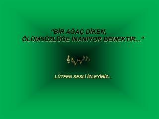 LÜTFEN SESLİ İZLEYİNİZ...