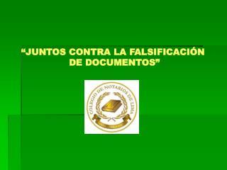 """""""JUNTOS CONTRA LA FALSIFICACIÓN  DE DOCUMENTOS"""""""