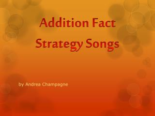 Addition Fact  Strategy Songs